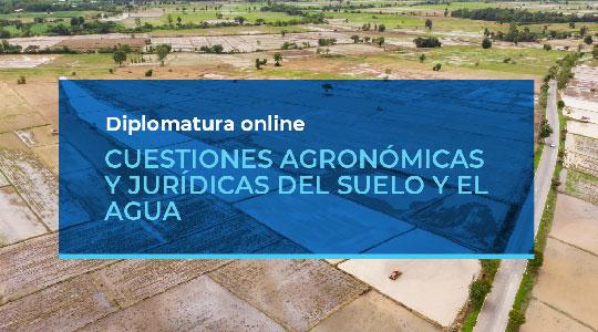Diplomatura online: Cuestiones agronómicas y jurídicas del suelo y el agua